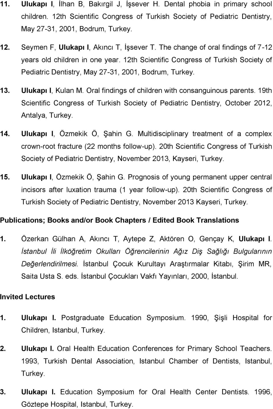 Oral findings of children with consanguinous parents. 19th Scientific Congress of Turkish Society of Pediatric Dentistry, October 2012, Antalya, Turkey. 14. Ulukapı I, Özmekik Ö, Şahin G.