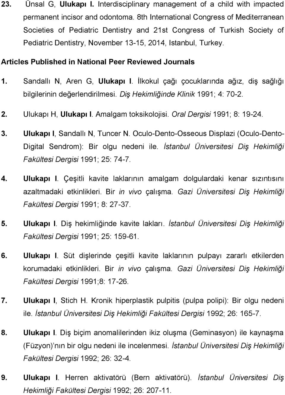 Articles Published in National Peer Reviewed Journals 1. Sandallı N, Aren G, Ulukapı I. İlkokul çağı çocuklarında ağız, diş sağlığı bilgilerinin değerlendirilmesi.