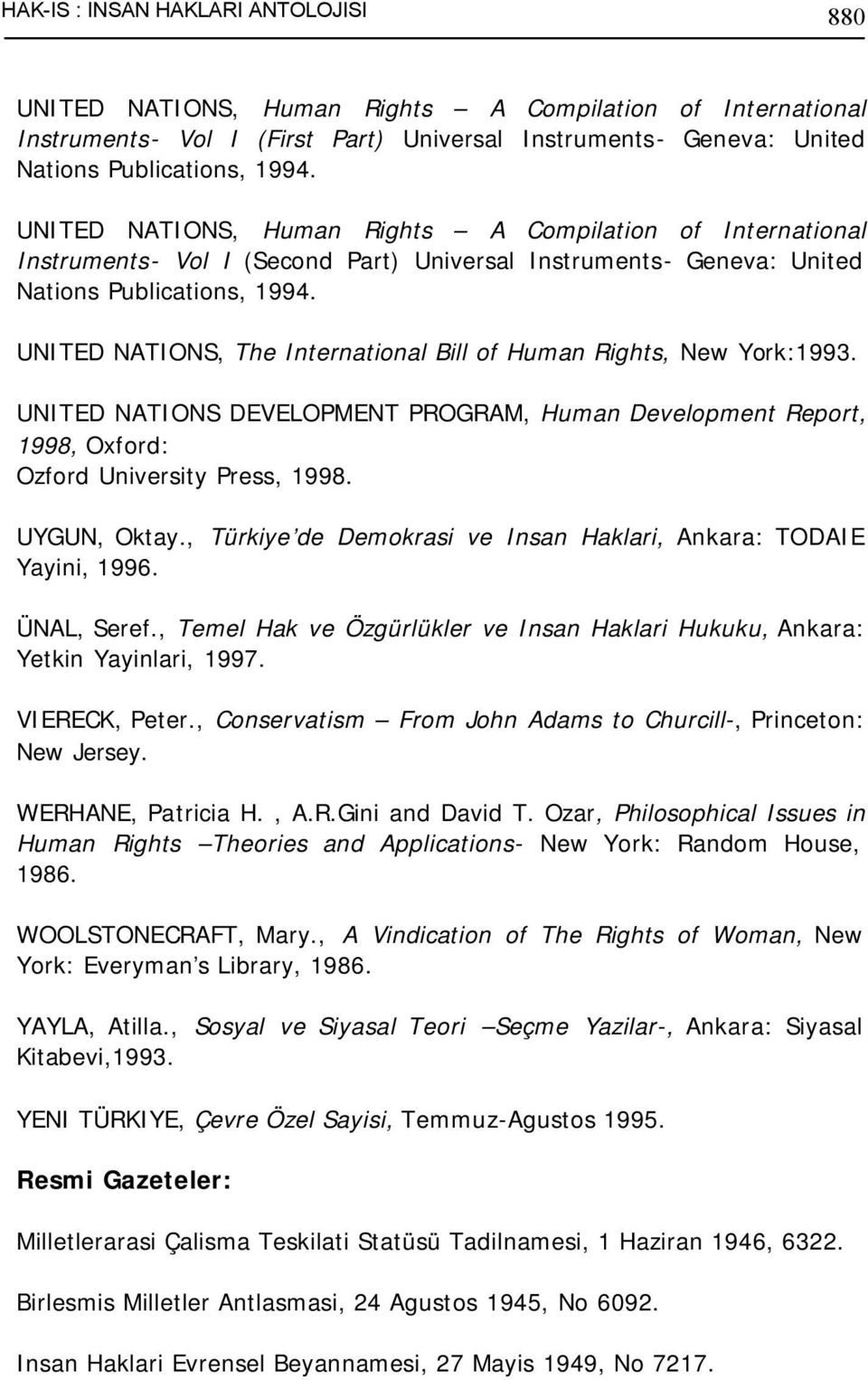 UNITED NATIONS, The International Bill of Human Rights, New York:1993. UNITED NATIONS DEVELOPMENT PROGRAM, Human Development Report, 1998, Oxford: Ozford University Press, 1998. UYGUN, Oktay.