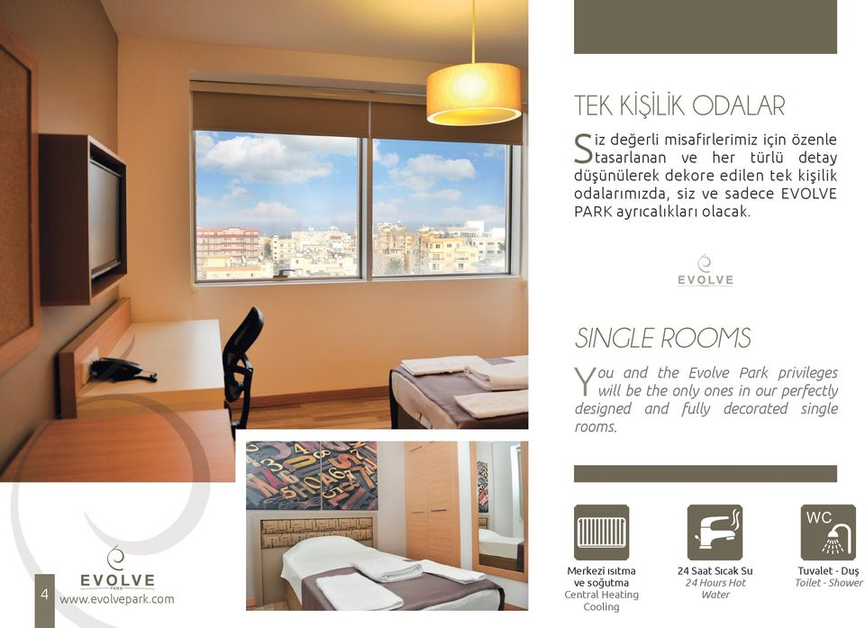SINGLE ROOMS You and the Evolve Park privileges will be the only ones in our perfectly designed and fully