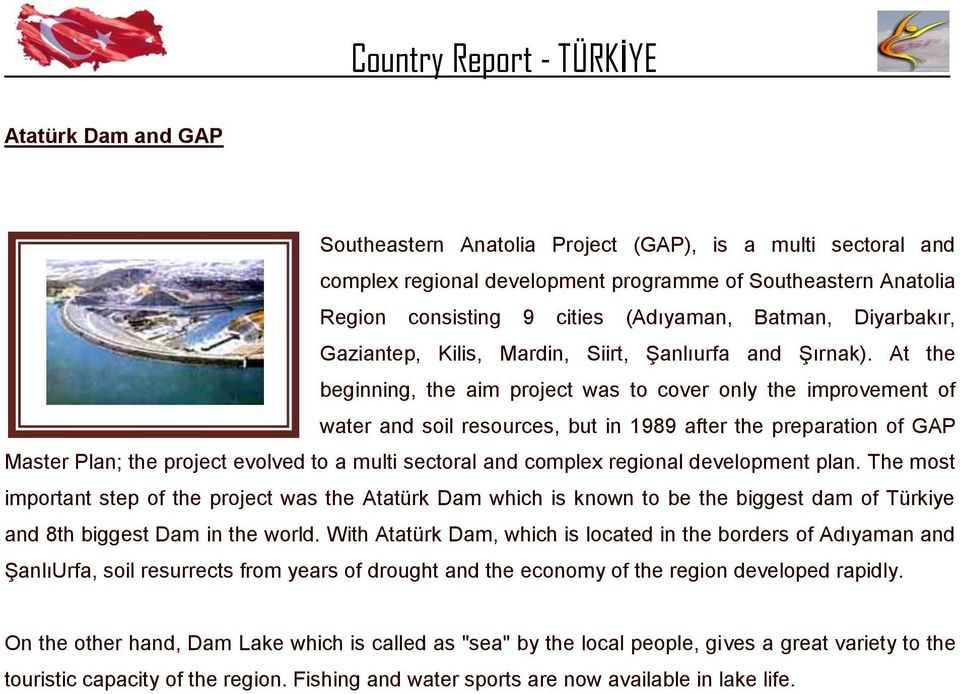 At the beginning, the aim project was to cover only the improvement of water and soil resources, but in 1989 after the preparation of GAP Master Plan; the project evolved to a multi sectoral and
