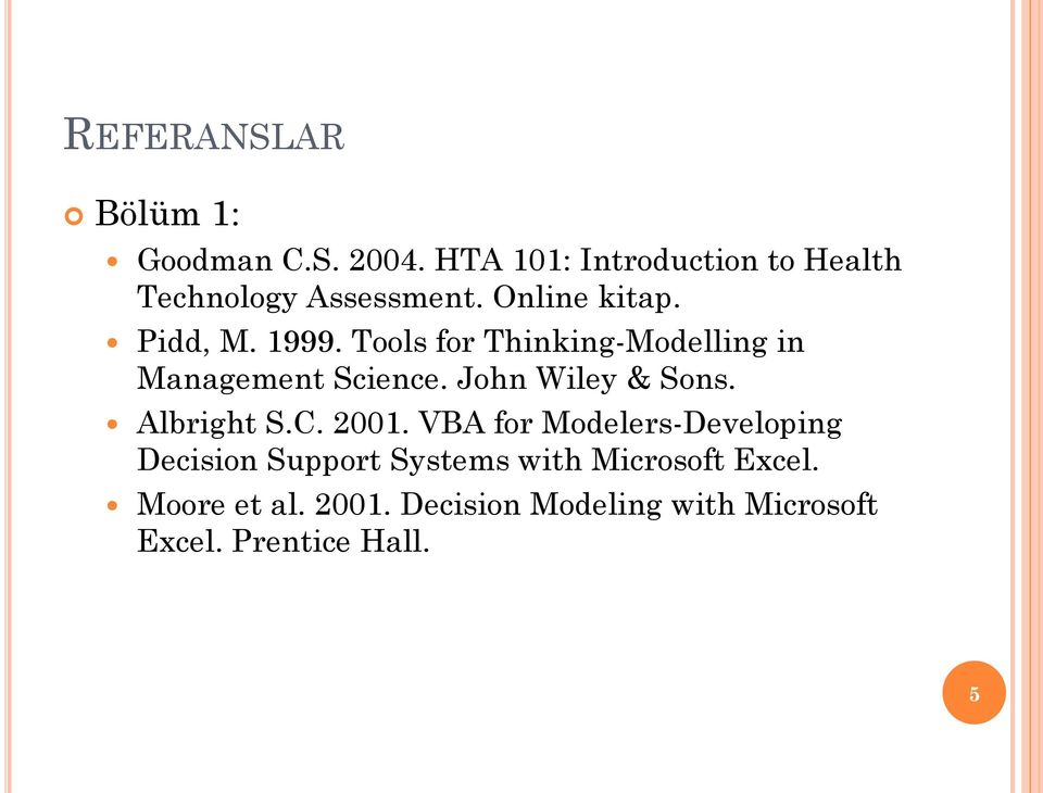 Tools for Thinking-Modelling in Management Science. John Wiley & Sons. Albright S.C. 2001.