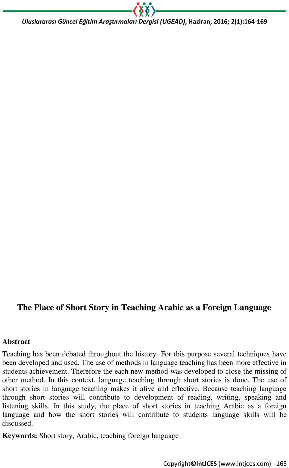 Therefore the each new method was developed to close the missing of other method. In this context, language teaching through short stories is done.