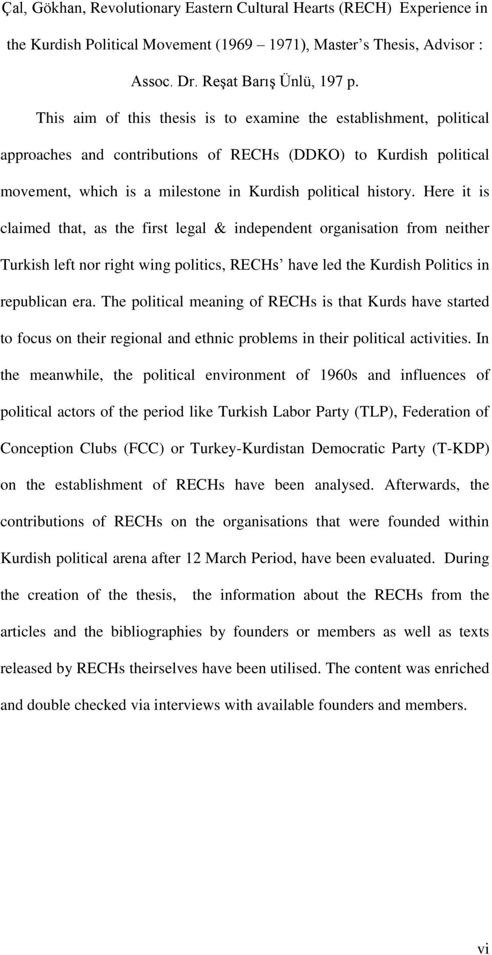 Here it is claimed that, as the first legal & independent organisation from neither Turkish left nor right wing politics, RECHs have led the Kurdish Politics in republican era.