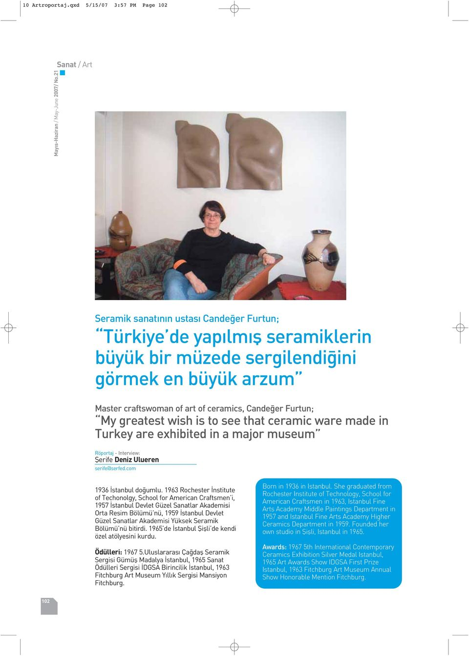 My greatest wish is to see that ceramic ware made in Turkey are exhibited in a major museum Röportaj - Interview: fierife Deniz Ulueren serife@serfed.com 1936 stanbul do umlu.