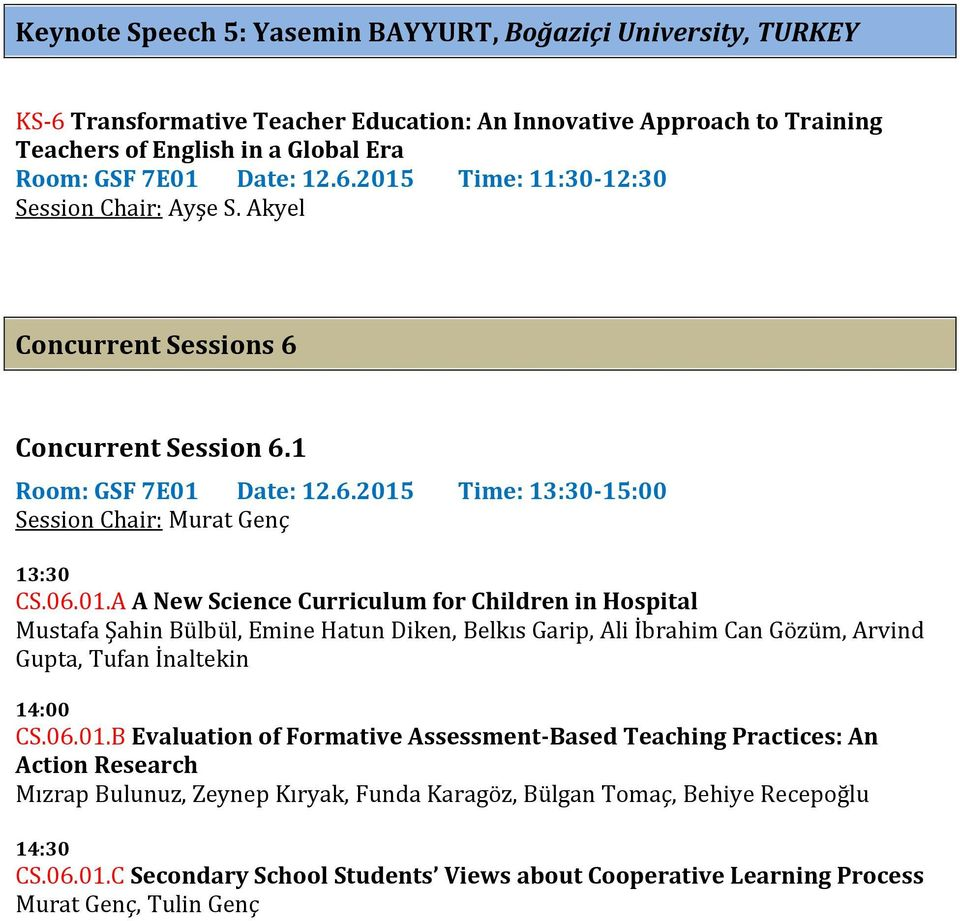 Date: 12.6.2015 Time: 13:30-15:00 Session Chair: Murat Genç 13:30 CS.06.01.A A New Science Curriculum for Children in Hospital Mustafa Şahin Bülbül, Emine Hatun Diken, Belkıs Garip, Ali İbrahim Can Gözüm, Arvind Gupta, Tufan İnaltekin 14:00 CS.