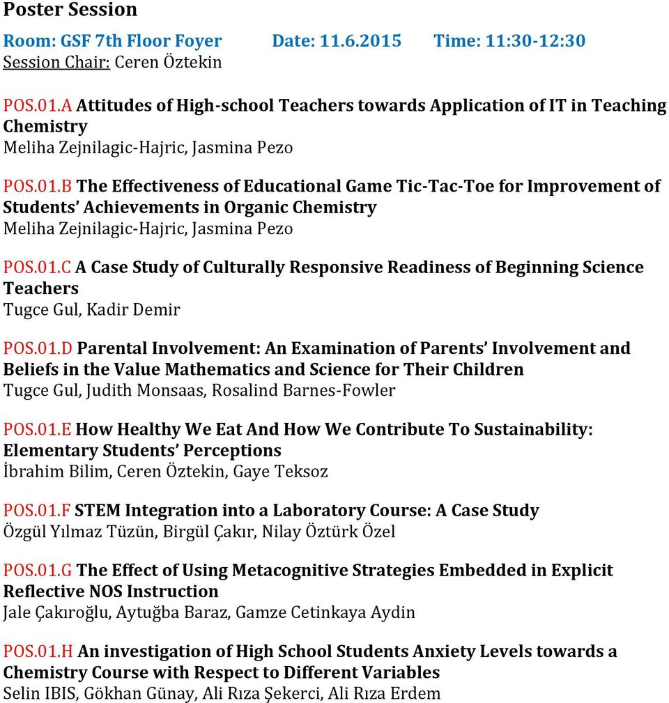 01.D Parental Involvement: An Examination of Parents Involvement and Beliefs in the Value Mathematics and Science for Their Children Tugce Gul, Judith Monsaas, Rosalind Barnes-Fowler POS.01.E How Healthy We Eat And How We Contribute To Sustainability: Elementary Students Perceptions İbrahim Bilim, Ceren Öztekin, Gaye Teksoz POS.