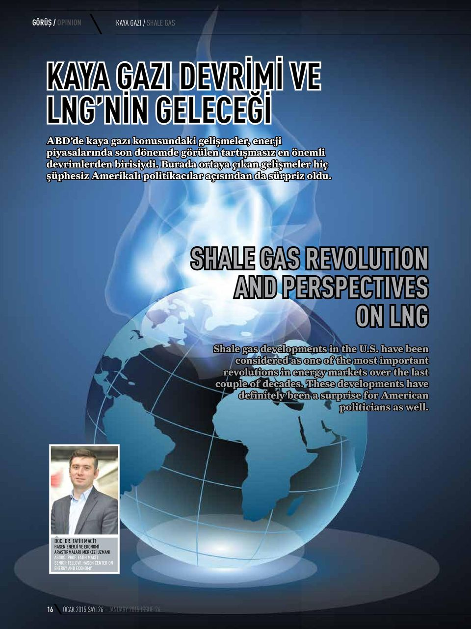 ALE GAS REVOLUTION AND PERSPECTIVES ON LNG Shale gas developments in the U.S. have been considered as one of the most important revolutions in energy markets over the last couple of decades.