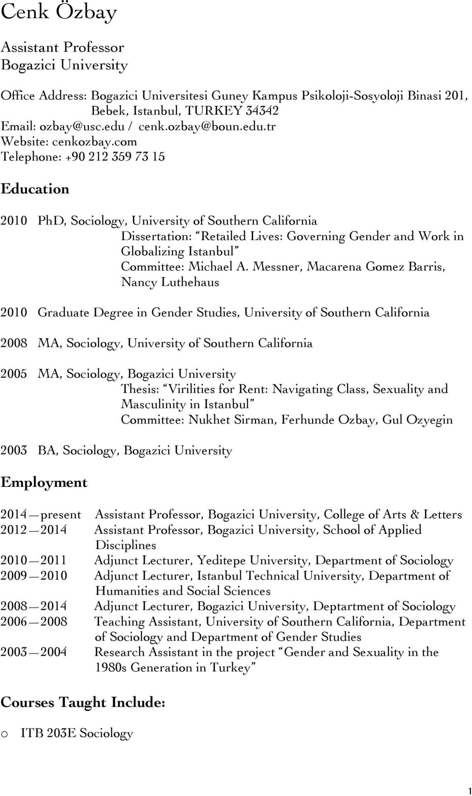com Telephone: +90 212 359 73 15 Education 2010 PhD, Sociology, University of Southern California Dissertation: Retailed Lives: Governing Gender and Work in Globalizing Istanbul Committee: Michael A.