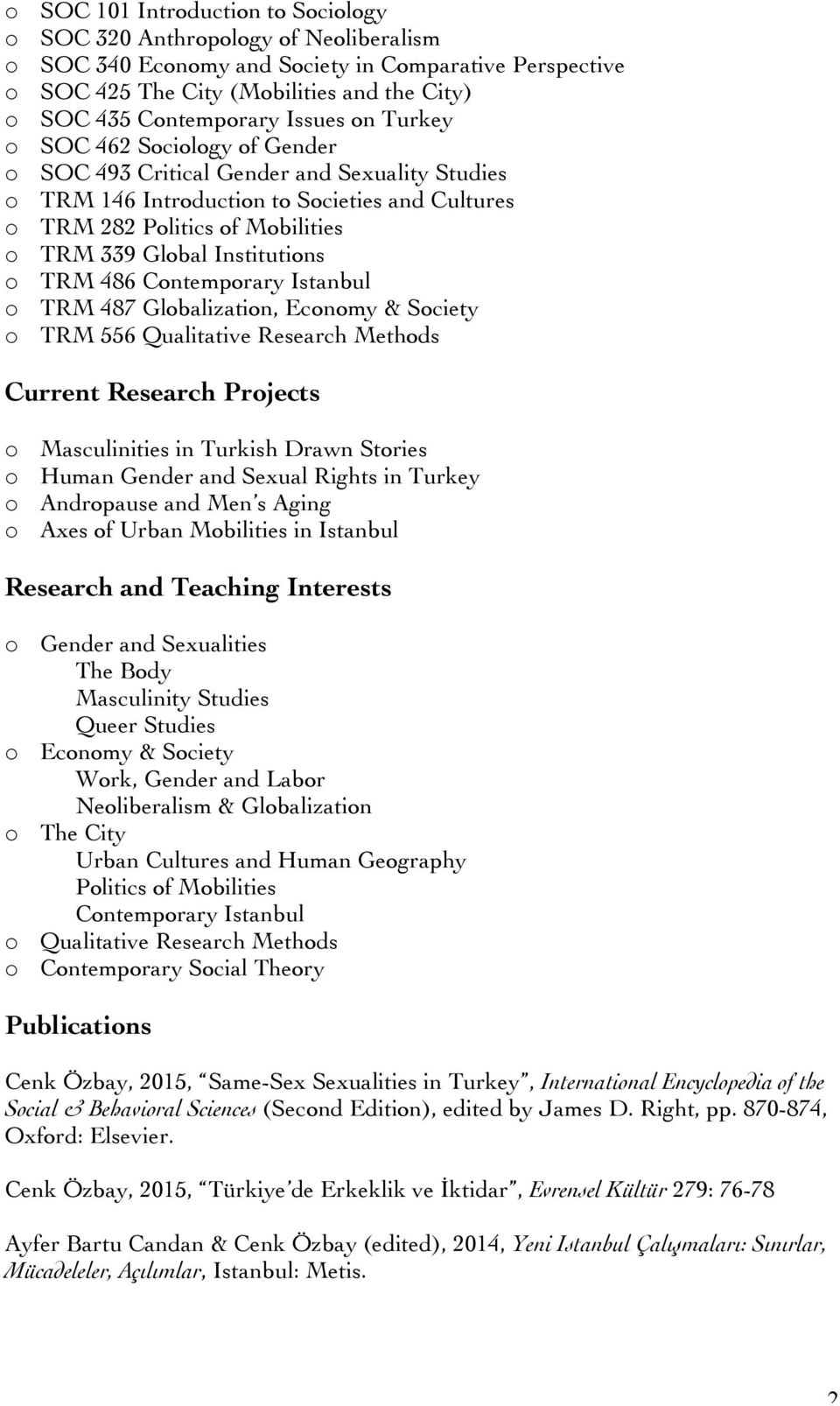 Global Institutions o TRM 486 Contemporary Istanbul o TRM 487 Globalization, Economy & Society o TRM 556 Qualitative Research Methods Current Research Projects o Masculinities in Turkish Drawn