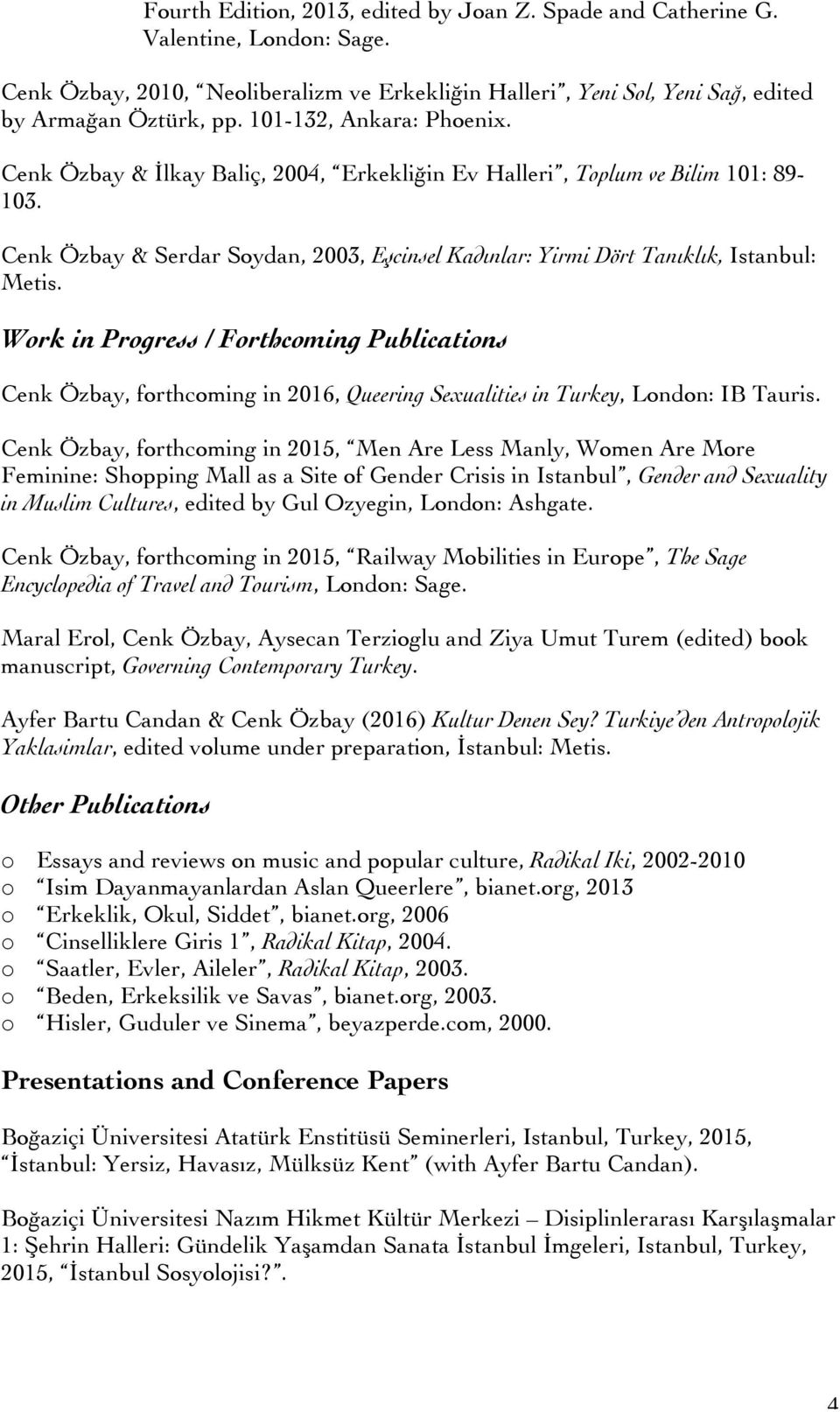 Work in Progress / Forthcoming Publications Cenk Özbay, forthcoming in 2016, Queering Sexualities in Turkey, London: IB Tauris.