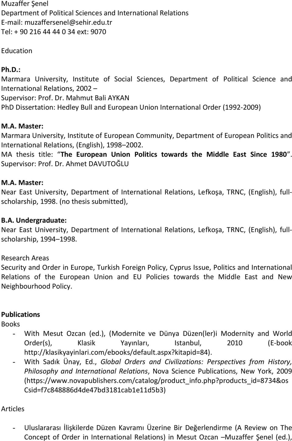 MA thesis title: The European Union Politics towards the Middle East Since 1980. Supervisor: Prof. Dr. Ahmet DAVUTOĞLU M.A. Master: Near East University, Department of International Relations, Lefkoşa, TRNC, (English), fullscholarship, 1998.