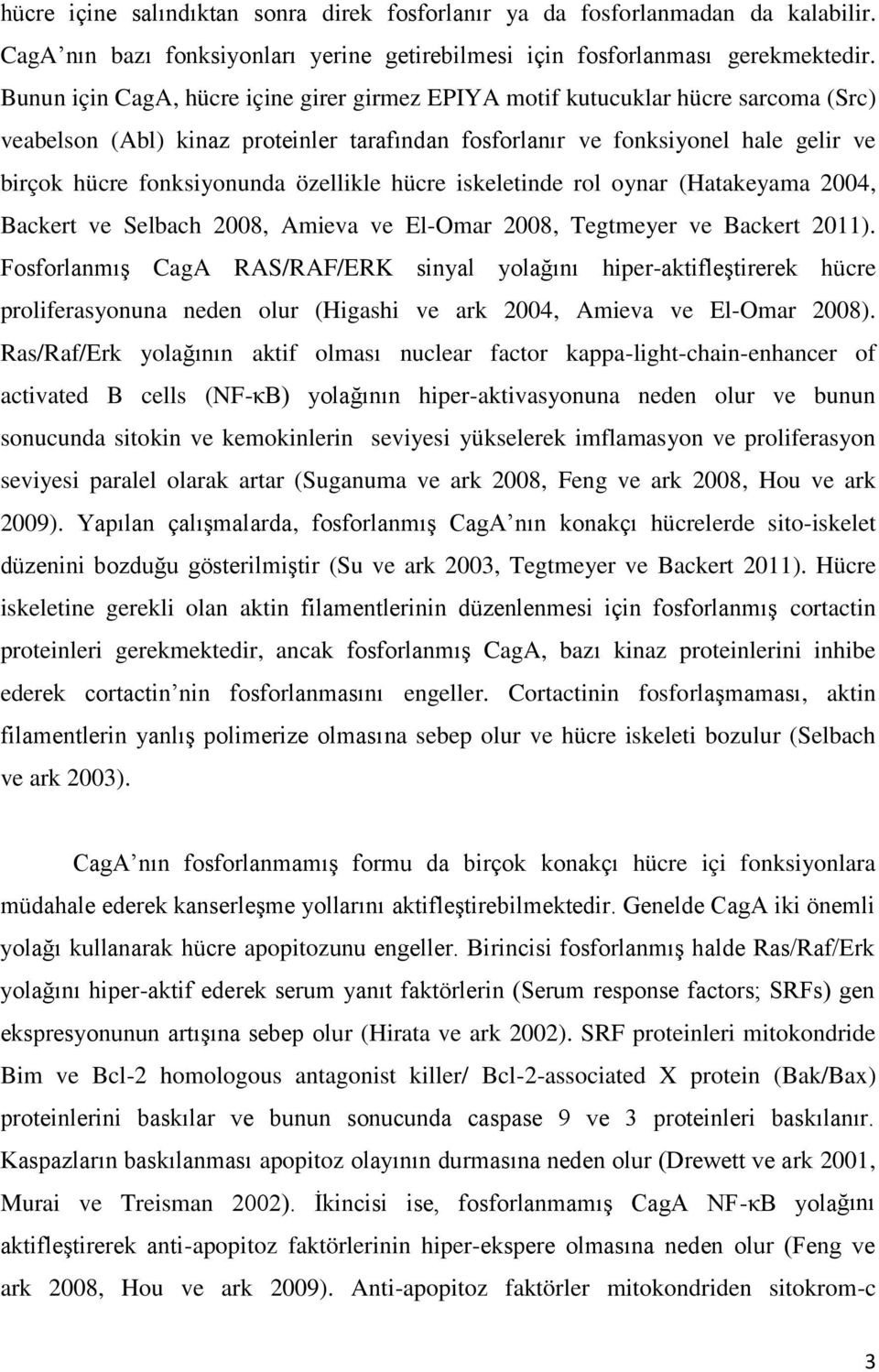 özellikle hücre iskeletinde rol oynar (Hatakeyama 2004, Backert ve Selbach 2008, Amieva ve El-Omar 2008, Tegtmeyer ve Backert 2011).