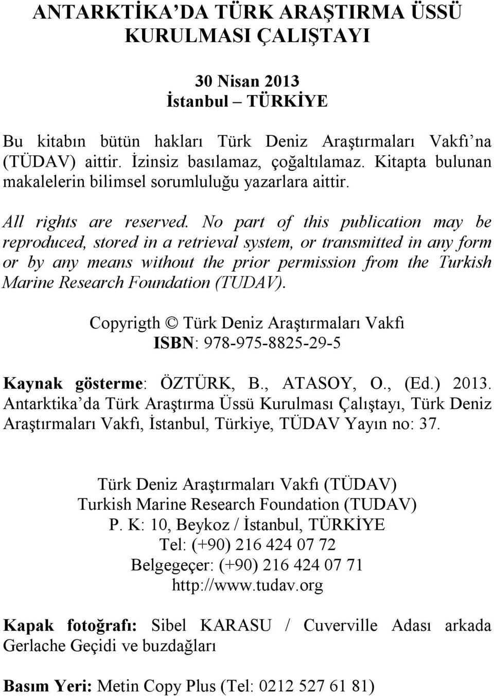 No part of this publication may be reproduced, stored in a retrieval system, or transmitted in any form or by any means without the prior permission from the Turkish Marine Research Foundation