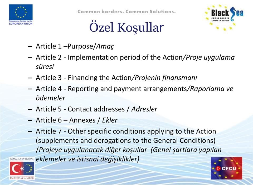 Contact addresses / Adresler Article 6 Annexes / Ekler Article 7 - Other specific conditions applying to the Action