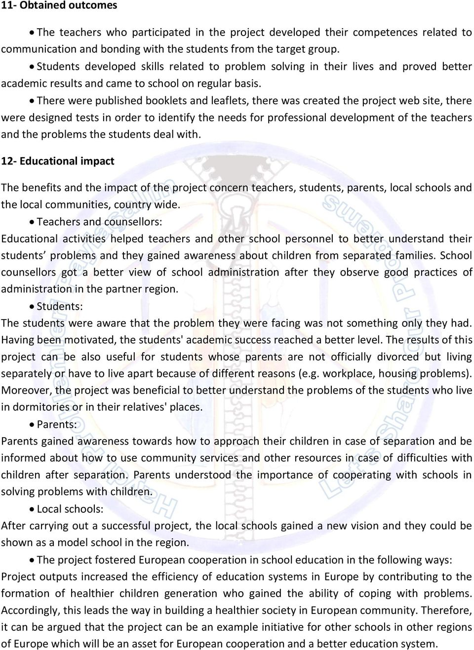 There were published booklets and leaflets, there was created the project web site, there were designed tests in order to identify the needs for professional development of the teachers and the