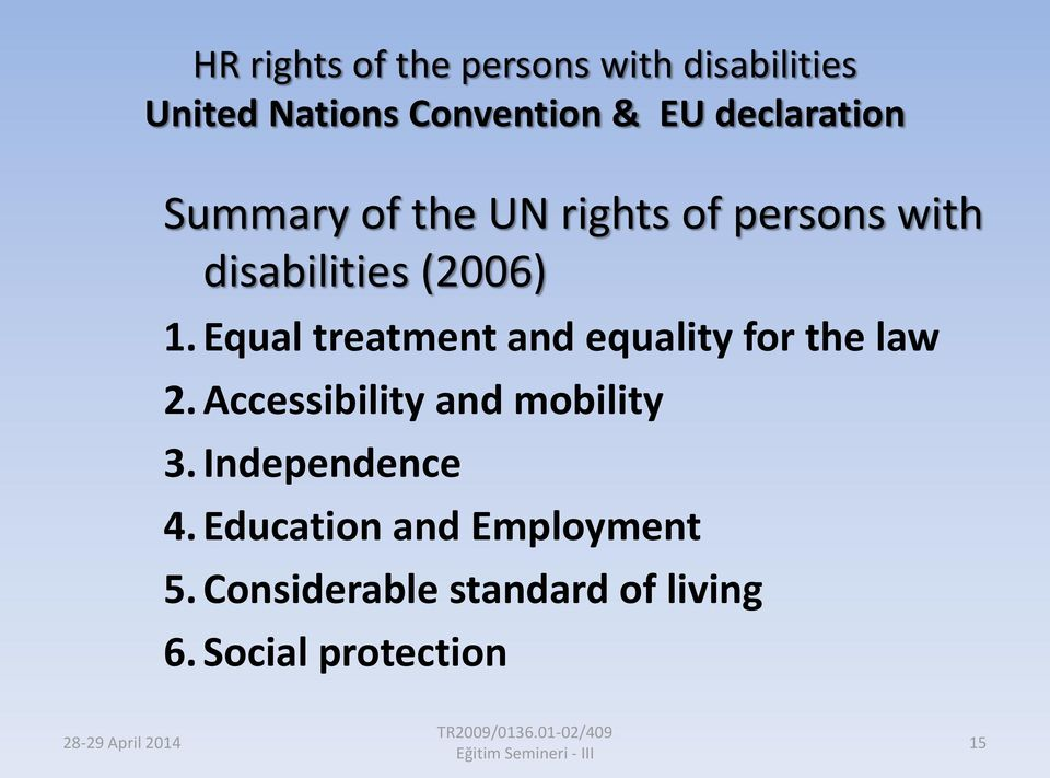 Equal treatment and equality for the law 2. Accessibility and mobility 3.