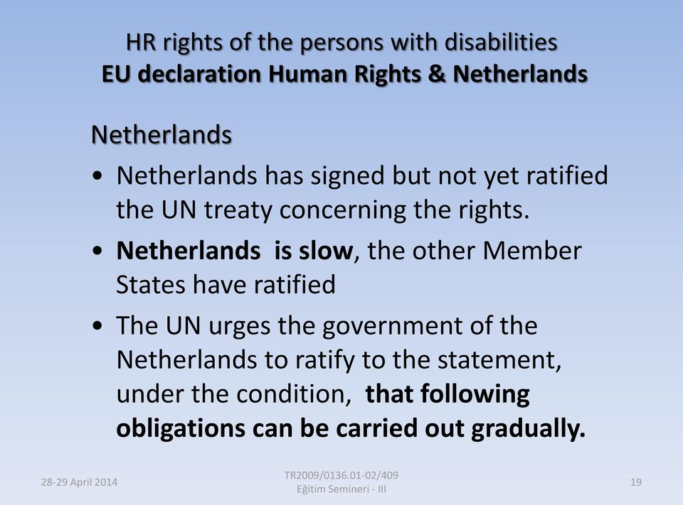 Netherlands is slow, the other Member States have ratified The UN urges the government of the