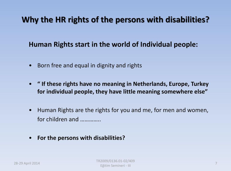 If these rights have no meaning in Netherlands, Europe, Turkey for individual people, they have