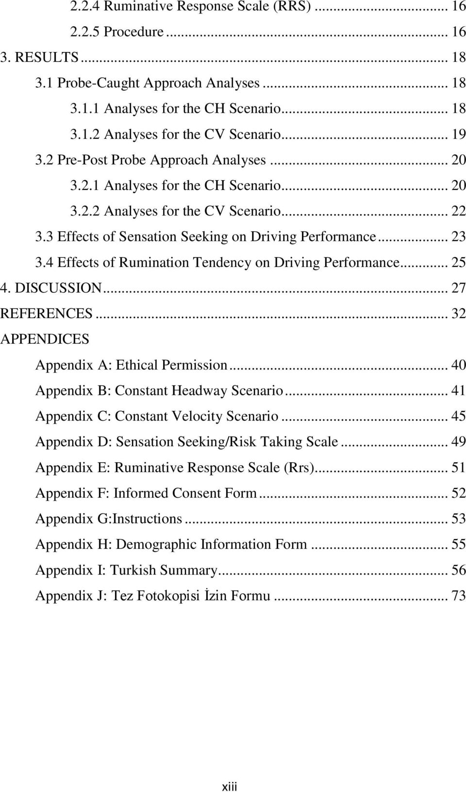4 Effects of Rumination Tendency on Driving Performance... 25 4. DISCUSSION... 27 REFERENCES... 32 APPENDICES Appendix A: Ethical Permission... 40 Appendix B: Constant Headway Scenario.