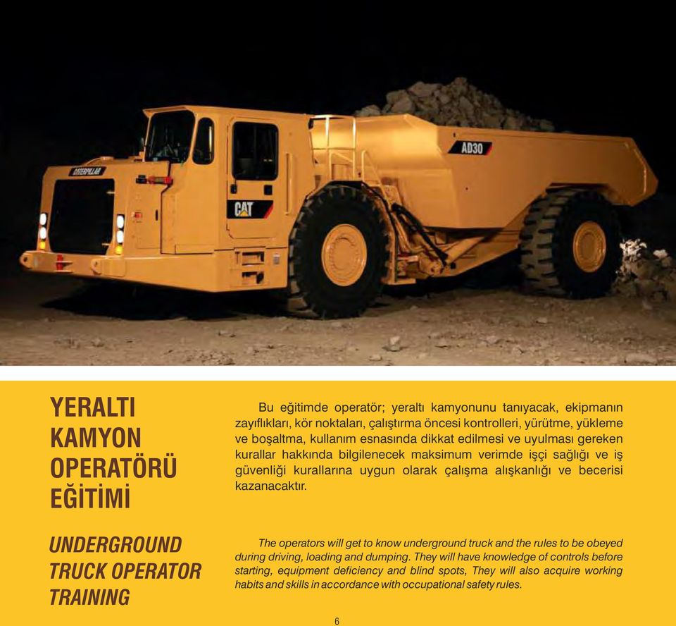 uygun olarak çalışma alışkanlığı ve becerisi kazanacaktır. The operators will get to know underground truck and the rules to be obeyed during driving, loading and dumping.