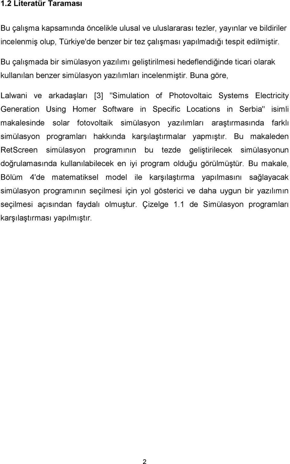 "Buna göre, Lalwani ve arkadaģları [3] ""Simulation of Photovoltaic Systems Electricity Generation Using Homer Software in Specific Locations in Serbia"" isimli makalesinde solar fotovoltaik simülasyon"