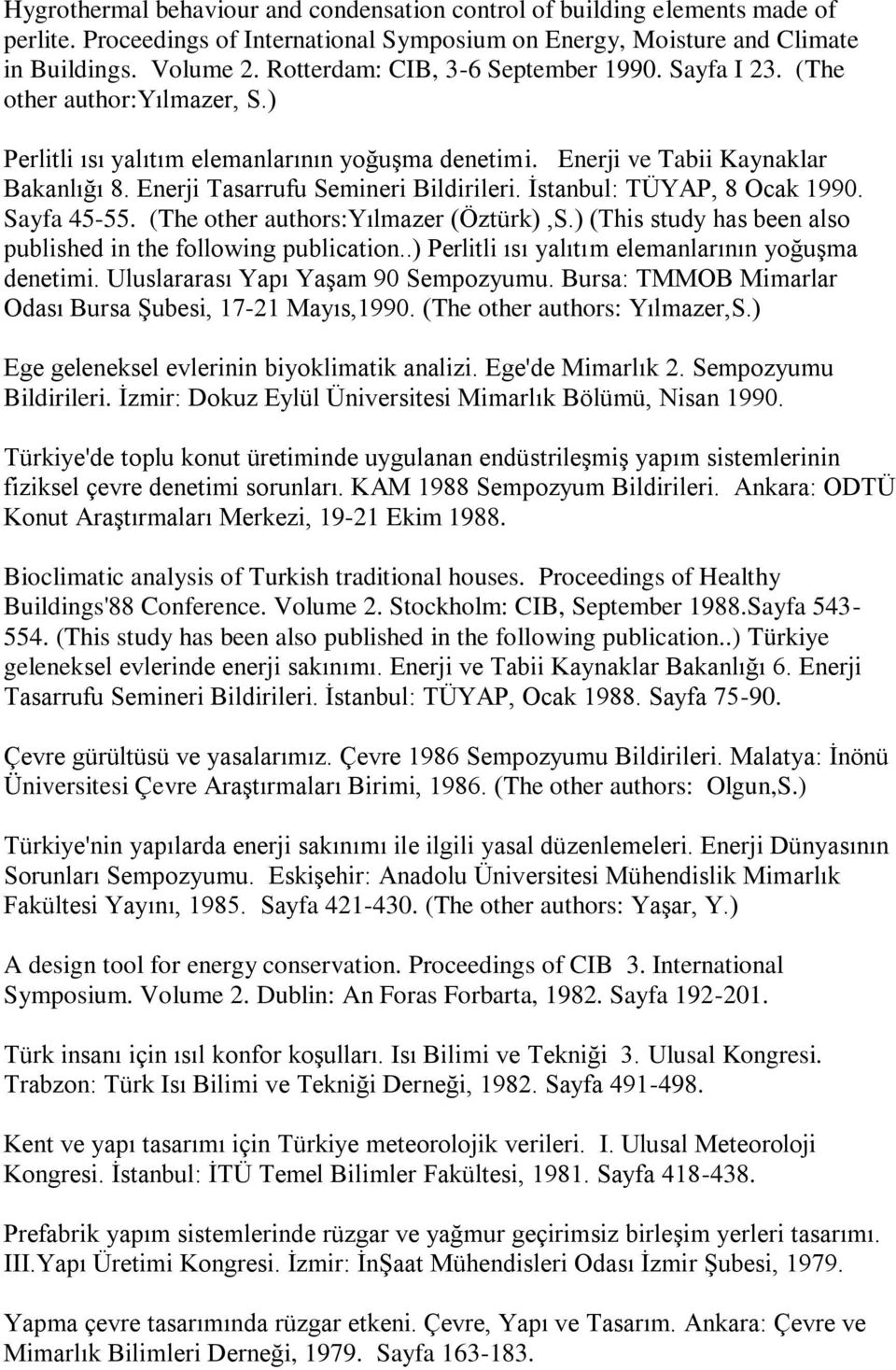 Enerji Tasarrufu Semineri Bildirileri. İstanbul: TÜYAP, 8 Ocak 1990. Sayfa 45-55. (The other authors:yılmazer (Öztürk),S.) (This study has been also published in the following publication.