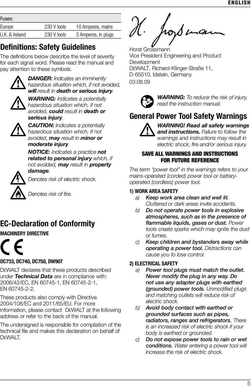 Please read the manual and pay attention to these symbols. DANGER: Indicates an imminently hazardous situation which, if not avoided, will result in death or serious injury.