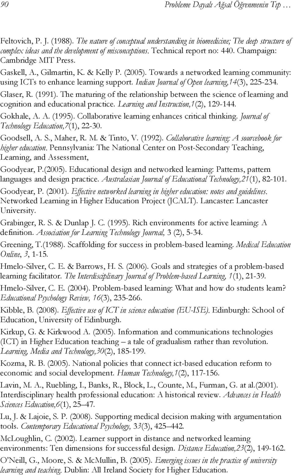 Indian Journal of Open learning,14(3), 225-234. Glaser, R. (1991). The maturing of the relationship between the science of learning and cognition and educational practice.