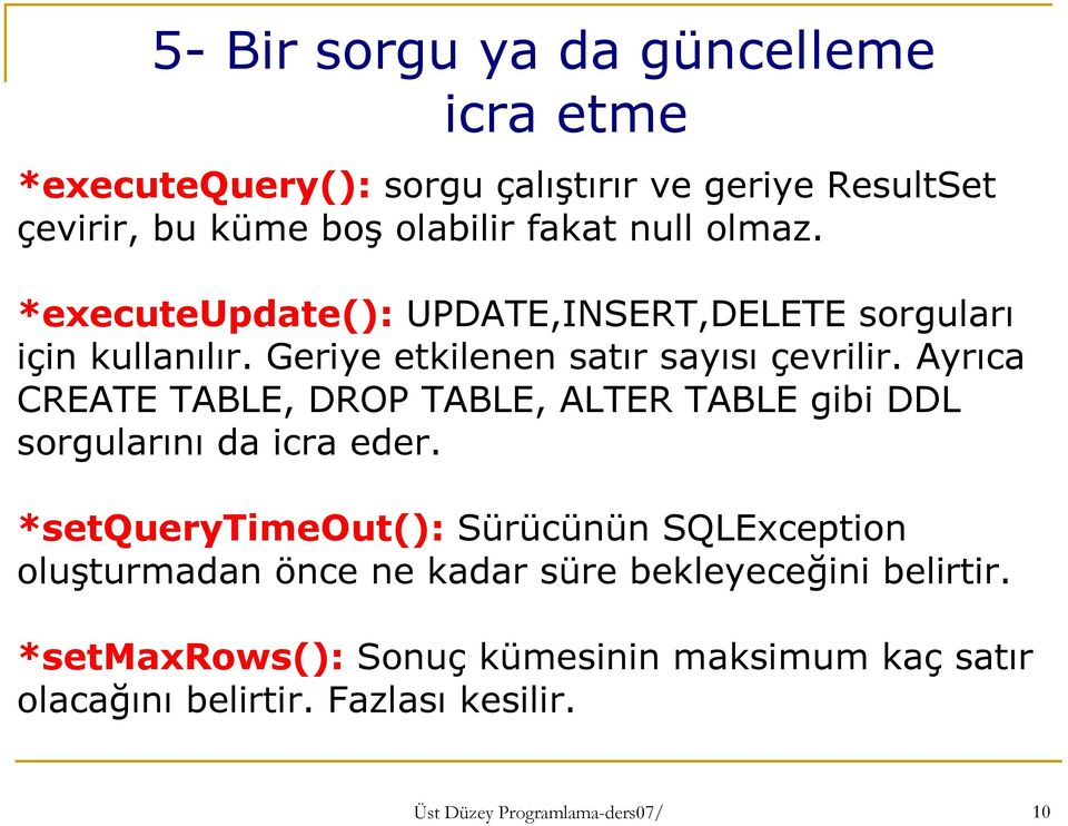 Ayrıca CREATE TABLE, DROP TABLE, ALTER TABLE gibi DDL sorgularını da icra eder.
