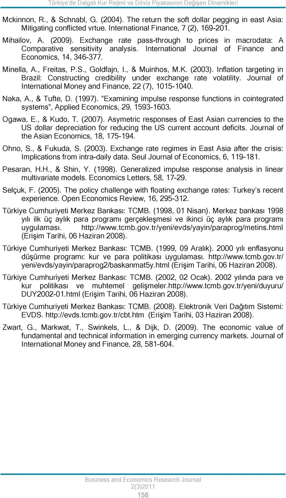 International Journal of Finance and Economics, 14, 346-377. Minella, A., Freitas, P.S., Goldfajn, I., & Muinhos, M.K. (2003).