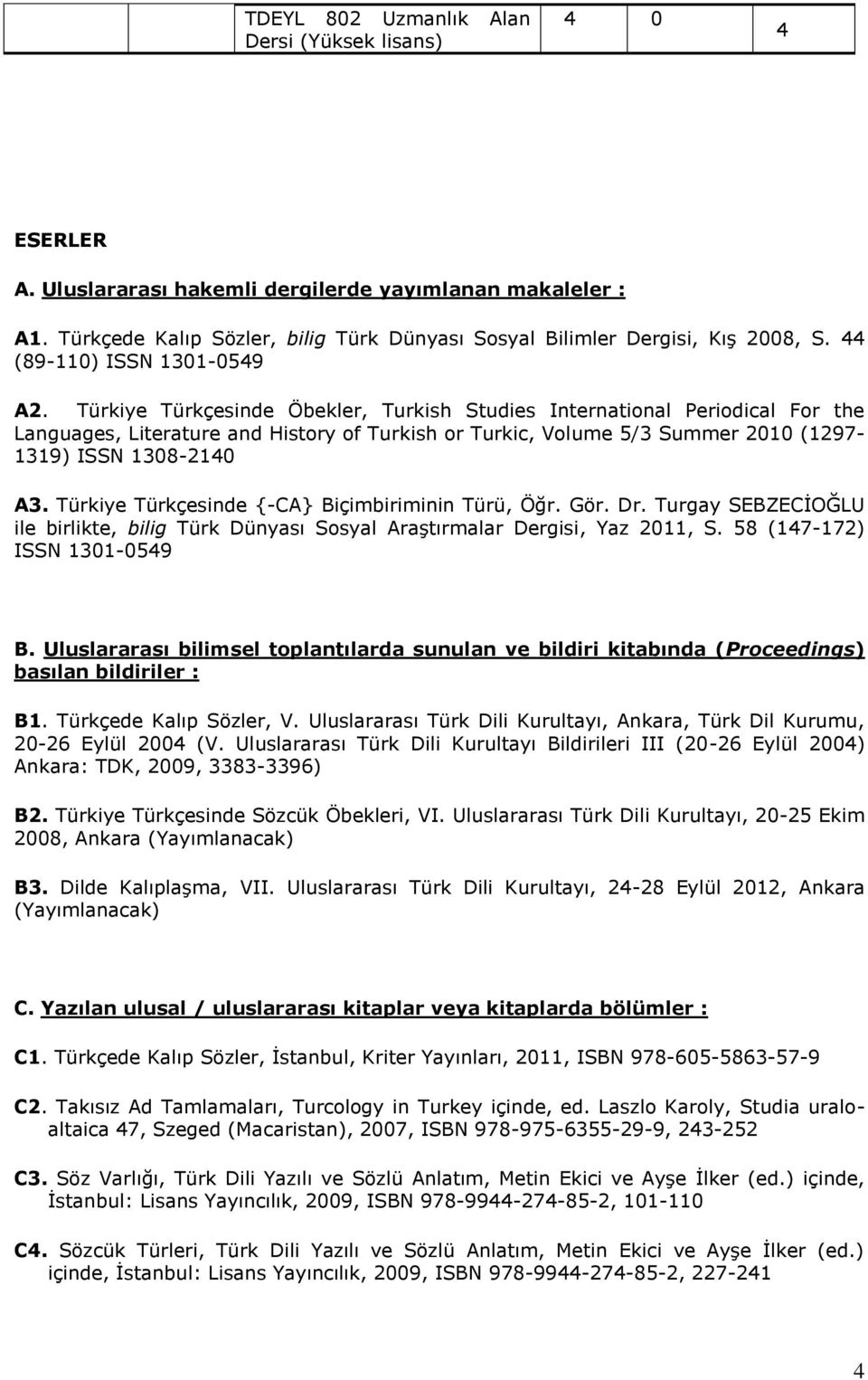 Türkiye Türkçesinde Öbekler, Turkish Studies International Periodical For the Languages, Literature and History of Turkish or Turkic, Volume 5/3 Summer 2010 (1297-1319) ISSN 1308-210 A3.