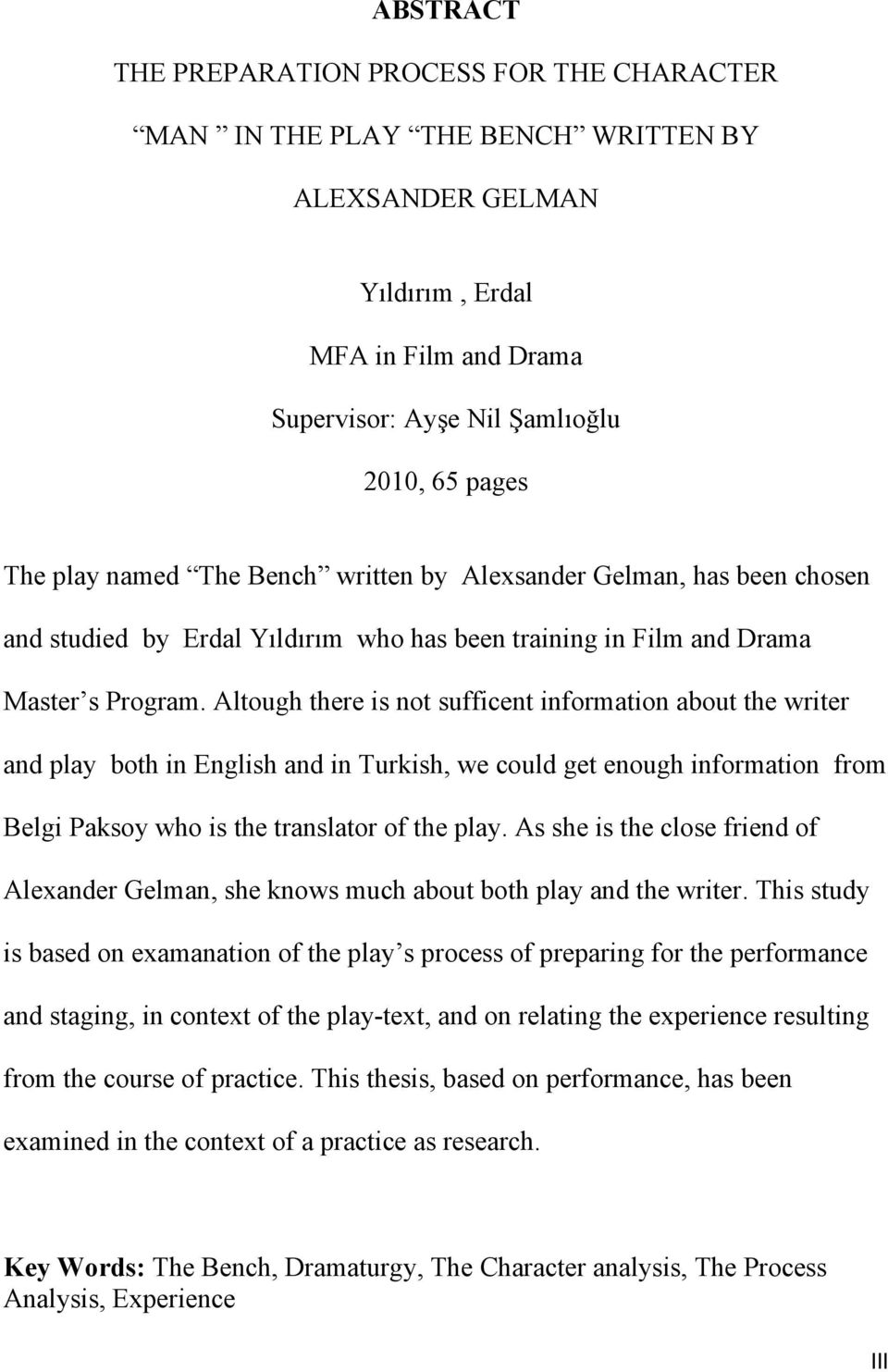 Altough there is not sufficent information about the writer and play both in English and in Turkish, we could get enough information from Belgi Paksoy who is the translator of the play.