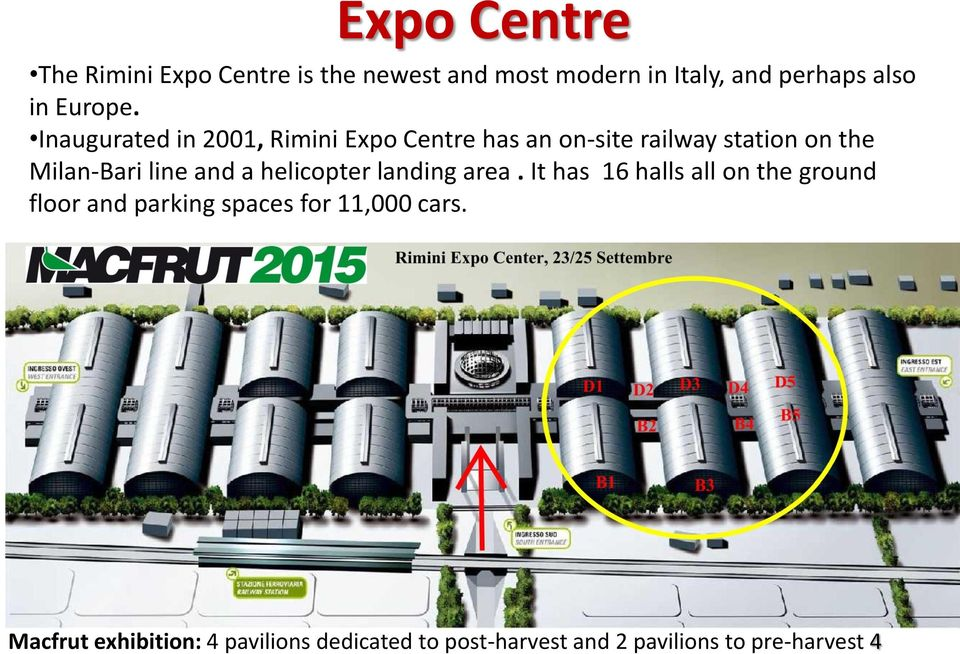 Inaugurated in 2001, Rimini Expo Centre has an on-site railway station on the Milan-Bari line and