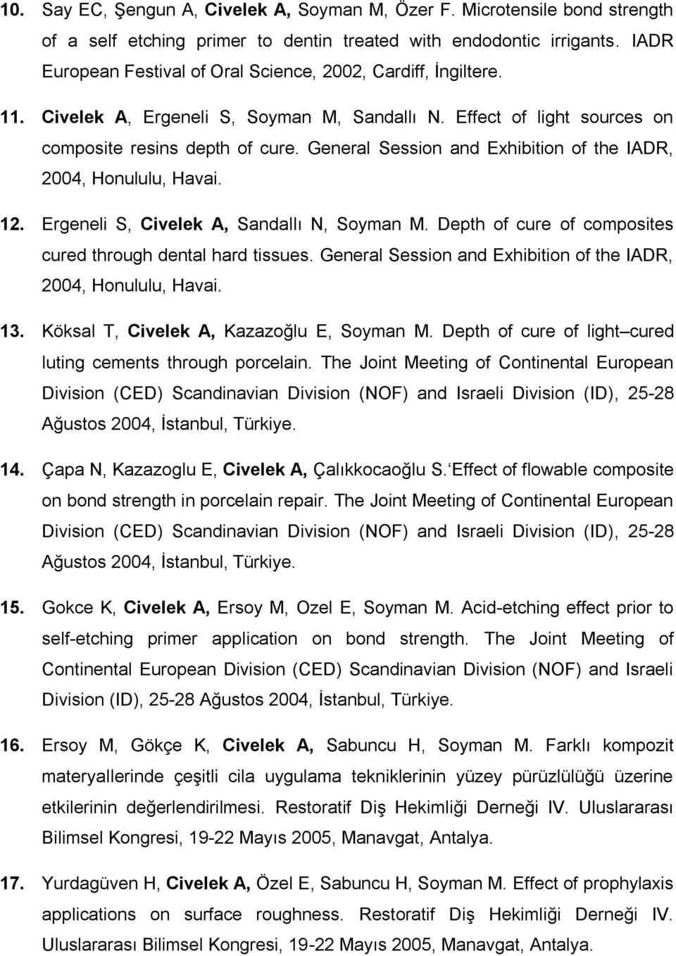 General Session and Exhibition of the IADR, 2004, Honululu, Havai. 12. Ergeneli S, Civelek A, Sandallı N, Soyman M. Depth of cure of composites cured through dental hard tissues.