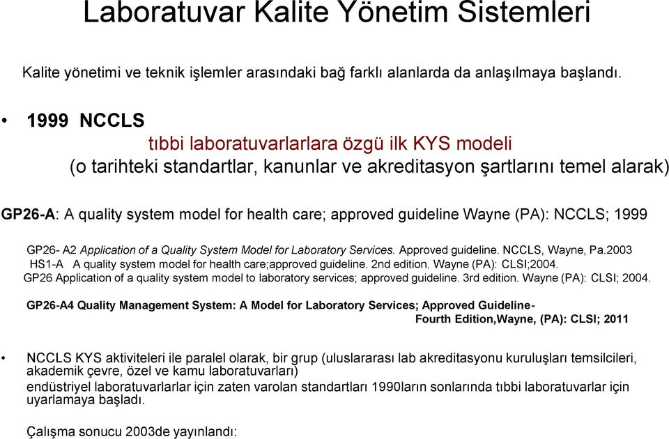 Wayne (PA): NCCLS; 1999 GP26- A2 Application of a Quality System Model for Laboratory Services. Approved guideline. NCCLS, Wayne, Pa.