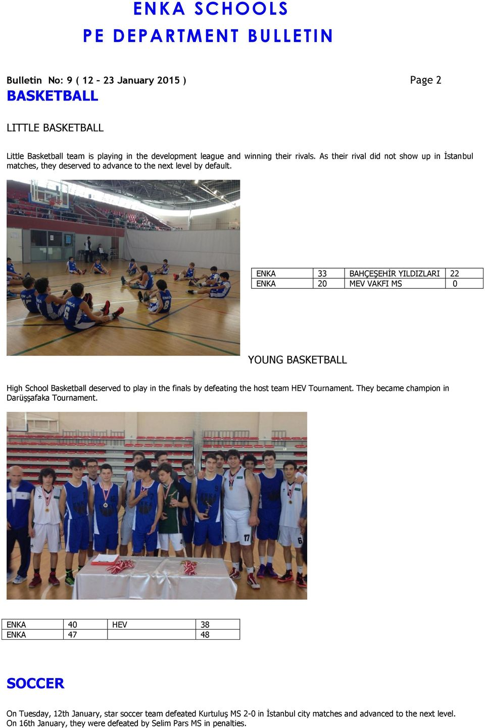 ENKA SCHOOLS Bulletin No: 9 ( 12 23 January 2015 ) Page 2 BASKETBALL LITTLE BASKETBALL Little Basketball team is playing in the development league and winning their rivals.