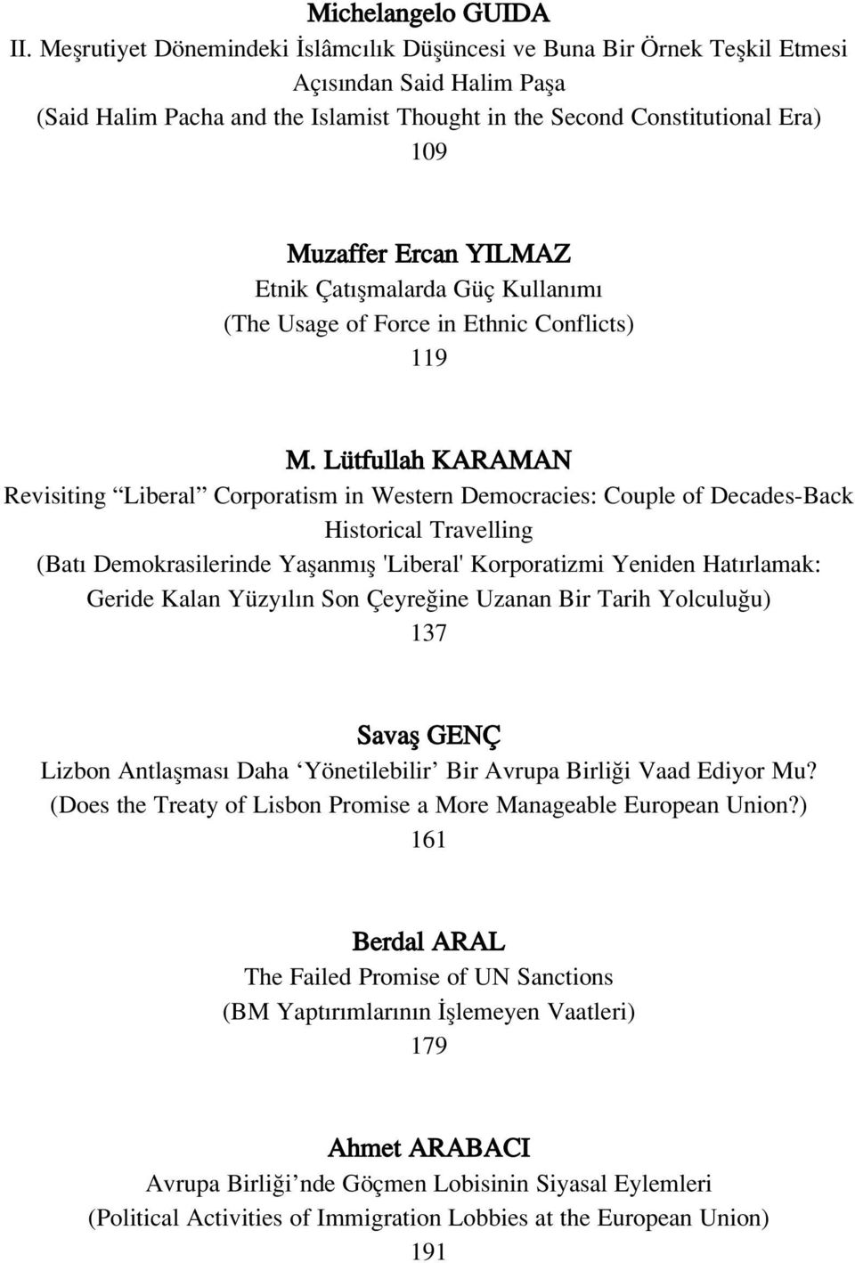 Ercan YILMAZ Etnik Çat flmalarda Güç Kullan m (The Usage of Force in Ethnic Conflicts) 119 M.