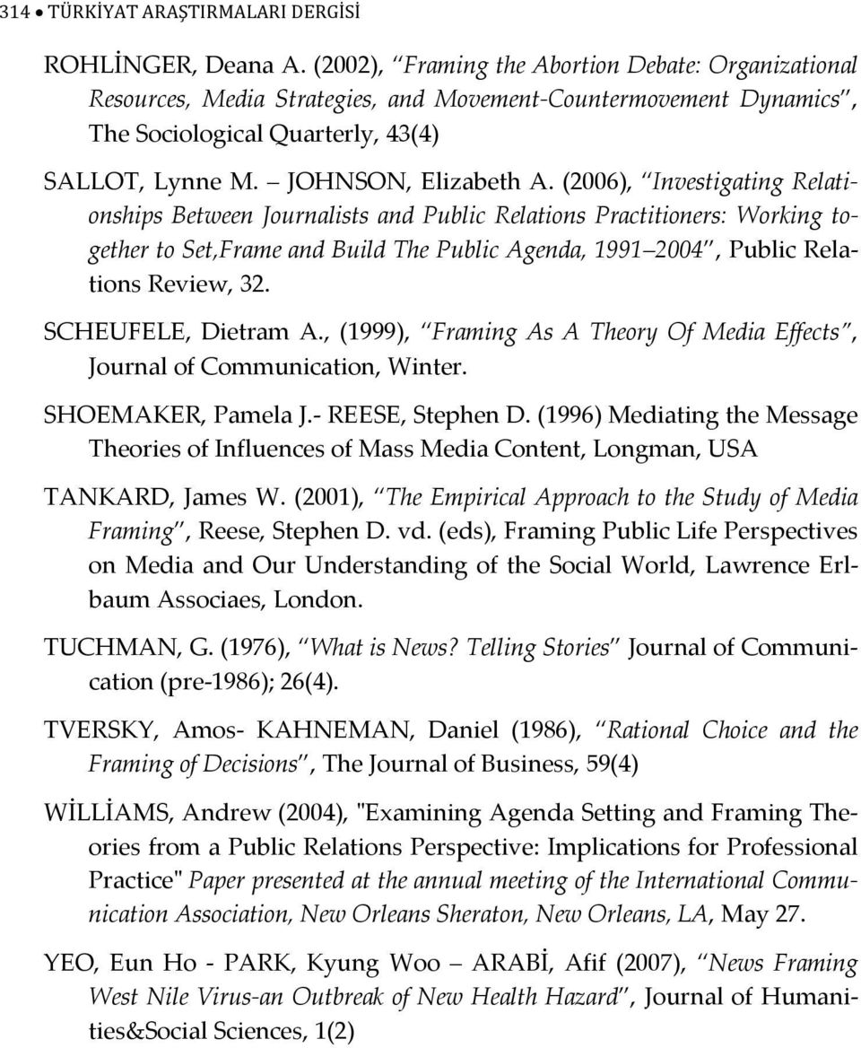 (2006), Investigating Relationships Between Journalists and Public Relations Practitioners: Working together to Set,Frame and Build The Public Agenda, 1991 2004, Public Relations Review, 32.