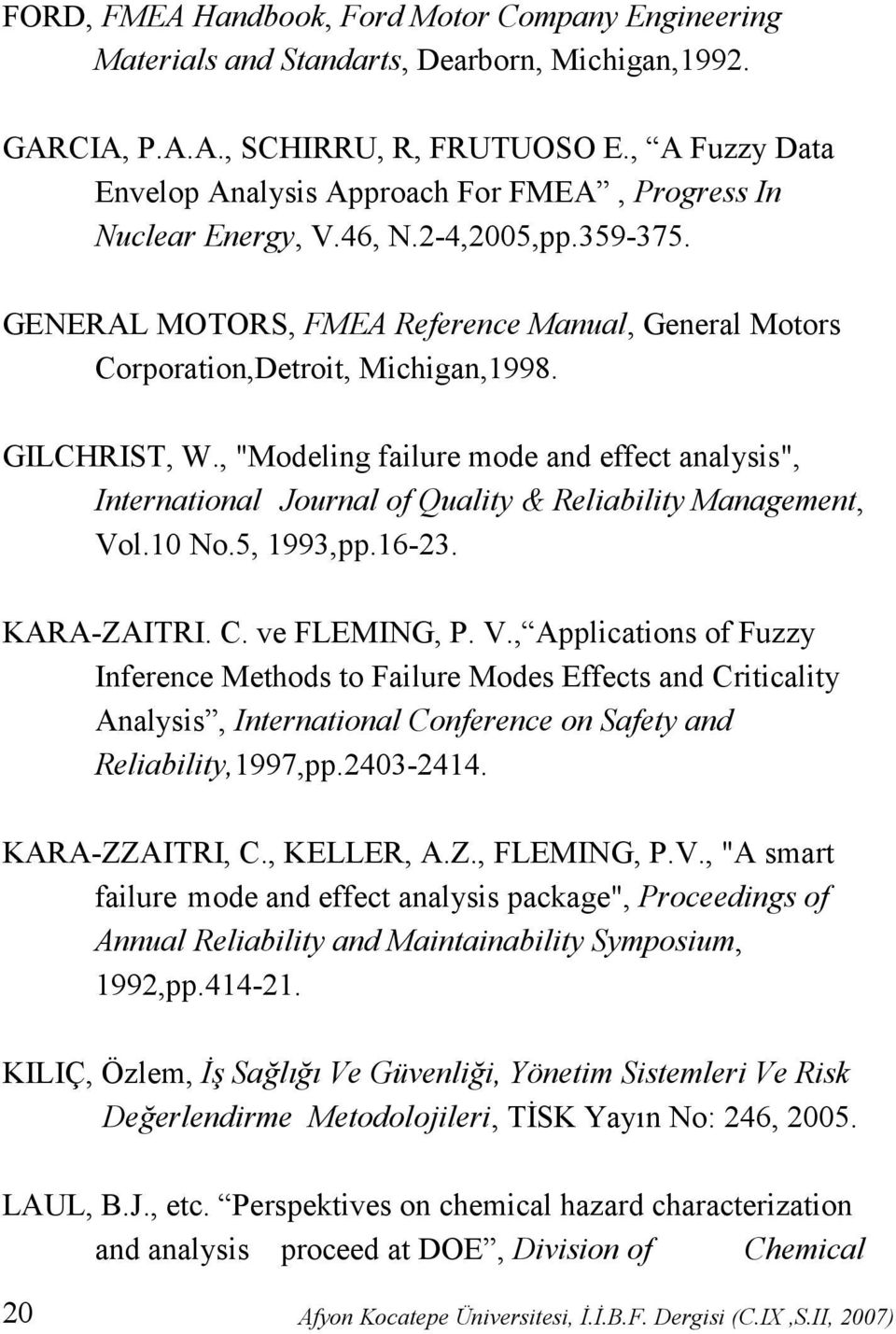 "GILCHRIST, W., ""Modeling failure mode and effect analysis"", International Journal of Quality & Reliability Management, Vo"