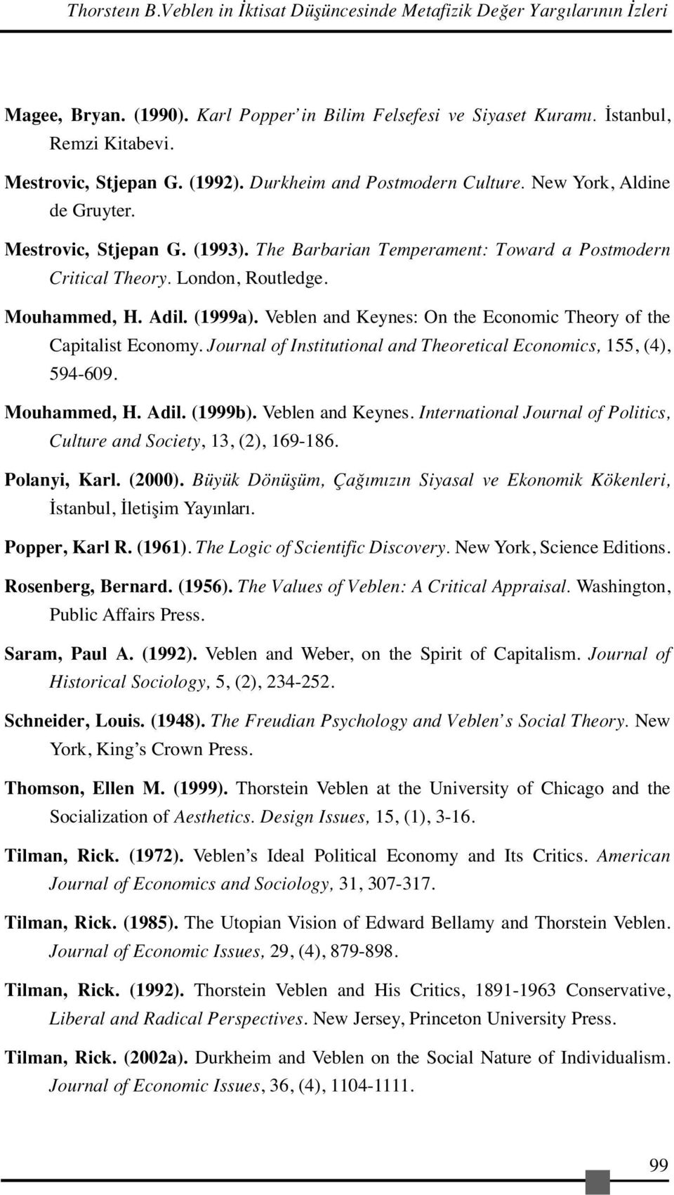Adil. (1999a). Veblen and Keynes: On the Economic Theory of the Capitalist Economy. Journal of Institutional and Theoretical Economics, 155, (4), 594-609. Mouhammed, H. Adil. (1999b).