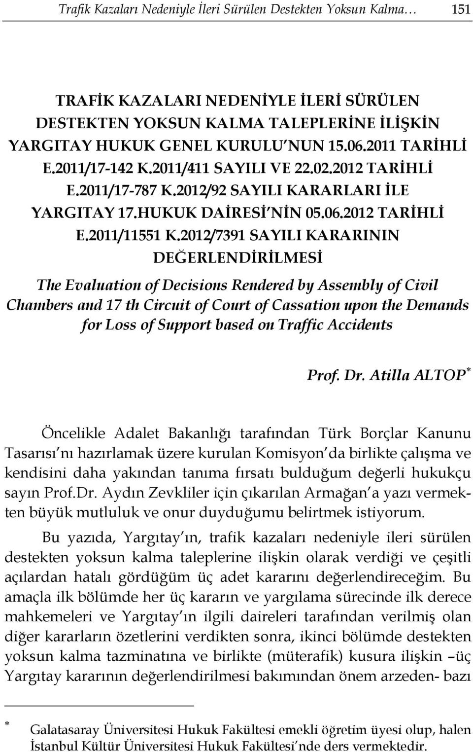 2012/7391 SAYILI KARARININ DEĞERLENDİRİLMESİ The Evaluation of Decisions Rendered by Assembly of Civil Chambers and 17 th Circuit of Court of Cassation upon the Demands for Loss of Support based on