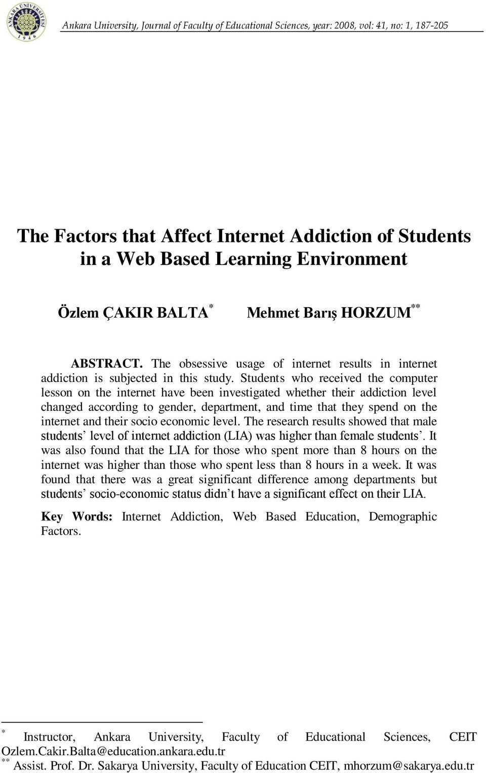 Students who received the computer lesson on the internet have been investigated whether their addiction level changed according to gender, department, and time that they spend on the internet and