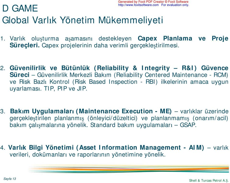 Güvenilirlik ve Bütünlük (Reliability & Integrity R&I) Güvence Süreci Güvenilirlik Merkezli Bakım (Reliability Centered Maintenance - RCM) ve Risk Bazlı Kontrol (Risk Based Inspection - RBI)