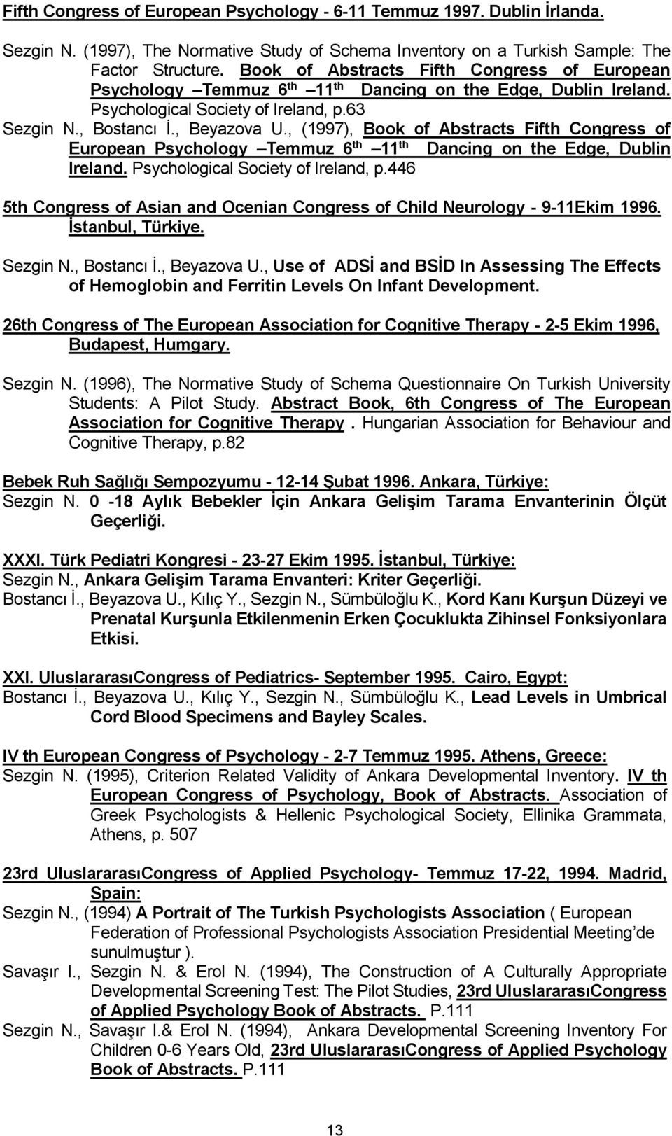 , (1997), Book of Abstracts Fifth Congress of European Psychology Temmuz 6 th 11 th Dancing on the Edge, Dublin Ireland. Psychological Society of Ireland, p.
