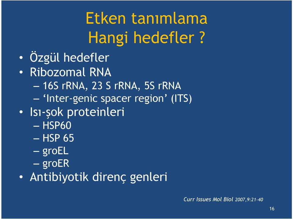 16S rrna, 23 S rrna, 5S rrna Inter-genic spacer region