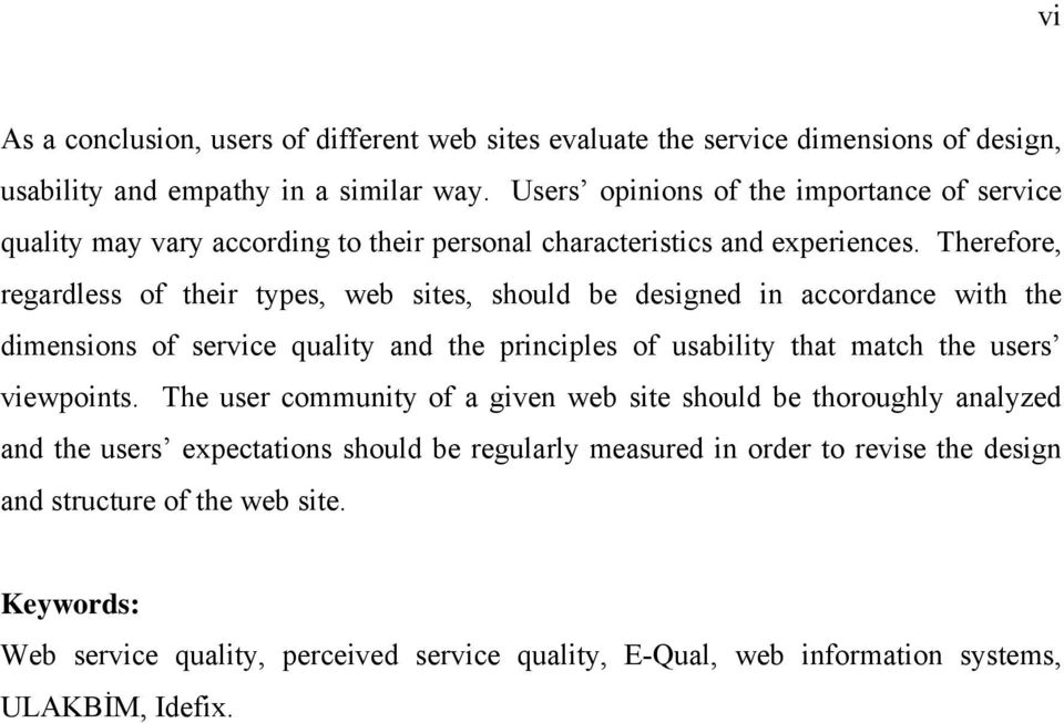 Therefore, regardless of their types, web sites, should be designed in accordance with the dimensions of service quality and the principles of usability that match the users