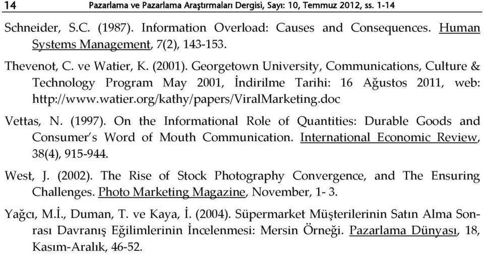 org/kathy/papers/viralmarketing.doc Vettas, N. (1997). On the Informational Role of Quantities: Durable Goods and Consumer s Word of Mouth Communication. International Economic Review, 38(4), 915-944.
