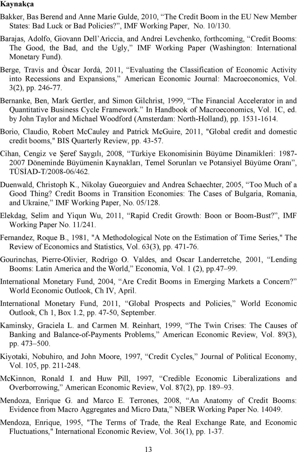 Berge, Travis and Òscar Jordà, 2011, Evaluating the Classification of Economic Activity into Recessions and Expansions, American Economic Journal: Macroeconomics, Vol. 3(2), pp. 246-77.