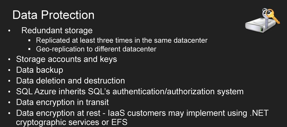 and destruction SQL Azure inherits SQL s authentication/authorization system Data encryption